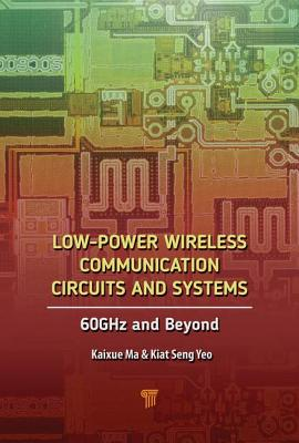 Low-Power Wireless Communication Circuits and Systems: 60GHz and Beyond - Yeo, Kiat Seng, and Ma, Kaixue