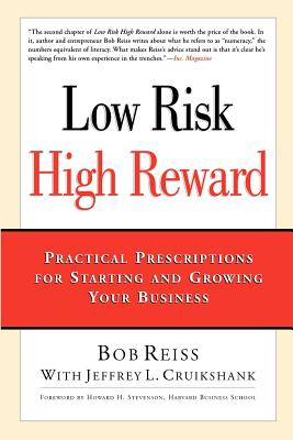 Low Risk, High Reward: Practical Prescriptions for Starting and Growing Your Business - Reiss, Bob, and Cruikshank, Jeffrey L, and Stevenson, Howard H (Foreword by)