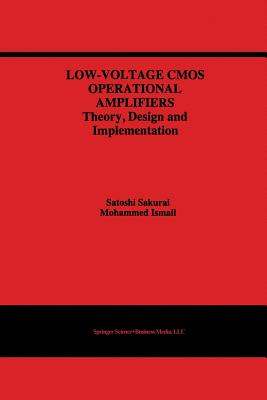Low-Voltage CMOS Operational Amplifiers: Theory, Design and Implementation - Sakurai, Satoshi, and Ismail, Mohammed