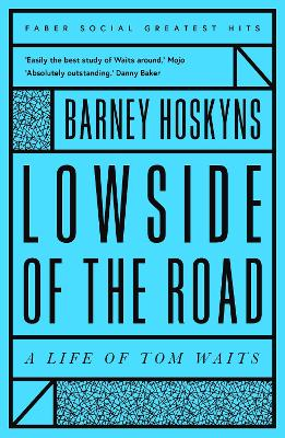 Lowside of the Road: A Life of Tom Waits - Hoskyns, Barney