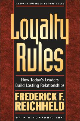 Loyalty Rules: How Today's Leaders Build Lasting Relationships - Reichheld, Frederick F