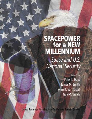 Lsc Spacepower for a New Millennium - Smith, James M, Dr., and Van Tassel, Alan R, and Walsh, Guy M