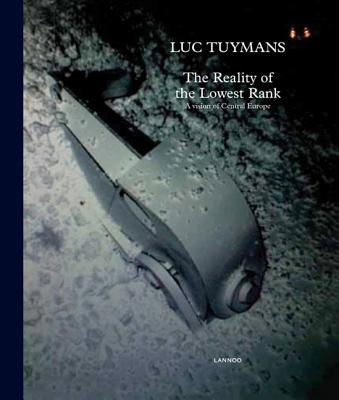 Luc Tuymans: The Reality of the Lowest Rank - A Vision of Central Europe - Tuymans, Luc, and Gas, Alison, and Murakami, Takashi