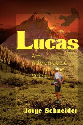 Lucas: An Adventure of the Spirit - Schneider, Jorge