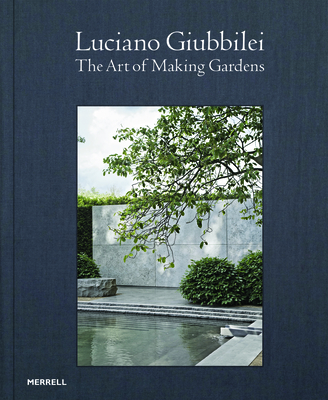 Luciano Giubbilei: The Art of Making Gardens - Giubbilei, Luciano, and Garrett, Fergus