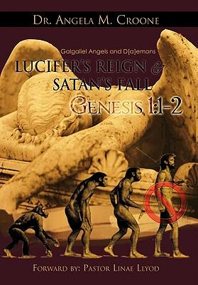 Lucifer's Reign & Satan's Fall: Genesis 1:1-2 - Croone, Angela M, Dr., and Croone, Dr Angela M