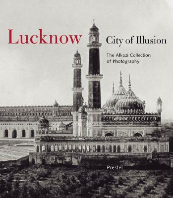 Lucknow: City of Illusion - Llewellyn-Jones, Rosie (Editor), and Chelkowski, Peter (Contributions by), and Das, Neeta (Contributions by)