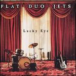Lucky Eye - Flat Duo Jets