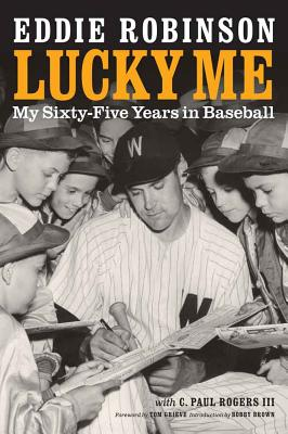 Lucky Me: My Sixty-Five Years in Baseball - Robinson, Eddie, and Rogers, C Paul III, and Grieve, Tom (Foreword by)