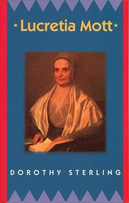Lucretia Mott - Sterling, Dorothy
