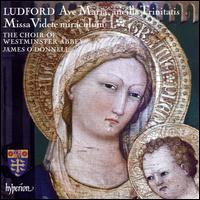 Ludford: Ave Maria, ancilla Trinitatis; Missa Videte miraculum - Christian Wilson (organ); James O'Donnell (organ); Magnus Williamson (organ); Choir of Westminster Abbey (choir, chorus);...