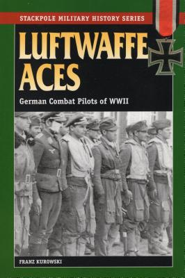 Luftwaffe Aces: German Combat Pilots of WWII - Kurowski, Franz, and Johnston, David (Translated by)