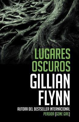 Lugares Oscuros: (spanish-Language Edition of Dark Places) - Flynn, Gillian