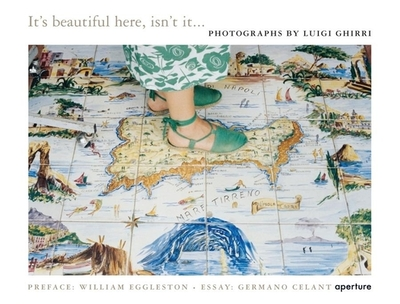 Luigi Ghirri: It's Beautiful Here, Isn't It... - Ghirri, Luigi (Photographer), and Eggleston, William (Preface by), and Celant, Germano (Text by)