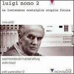 Luigi Nono, Vol. 2: La Lontananza Nostalgica Utopica Futura