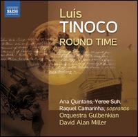 Luis Tinoco: Round Time - Ana Quintans (soprano); Raquel Camarinha (soprano); Yeree Suh (soprano); Gulbenkian Foundation Orchestra, Lisbon;...