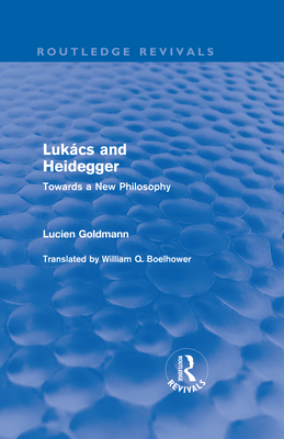 Lukács and Heidegger (Routledge Revivals): Towards a New Philosophy - Goldmann, Lucien