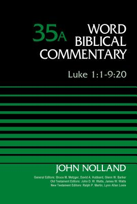 Luke 1:1-9:20, Volume 35A - Noland, John, and Metzger, Bruce M. (General editor), and Hubbard, David Allen (General editor)