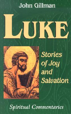 Luke: Stories of Joy and Salvation - Gillman, John