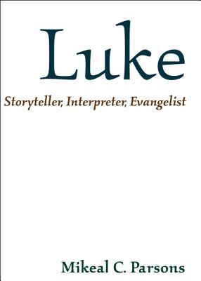 Luke: Storyteller, Interpreter, Evangelist - Parsons, Mikeal C