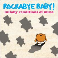 Lullaby Renditions of Muse - Rockabye Baby!