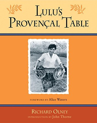 Lulu's Provencal Table: The Exuberant Food and Wine from the Domaine Tempier Vineyard - Olney, Richard, and Thorne, John (Introduction by)