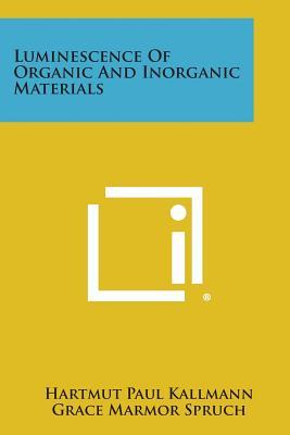 Luminescence of Organic and Inorganic Materials - Kallmann, Hartmut Paul (Editor), and Spruch, Grace Marmor (Editor)