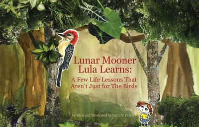 Lunar Mooner Lula Learns: A Few Life Lessons That Aren't Just for the Birds - Driver, Tarri N