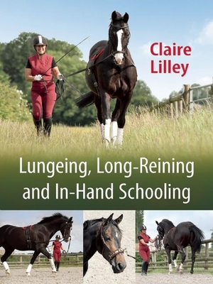 Lungeing, Long-Reining and In-Hand Schooling - Lilley, Claire