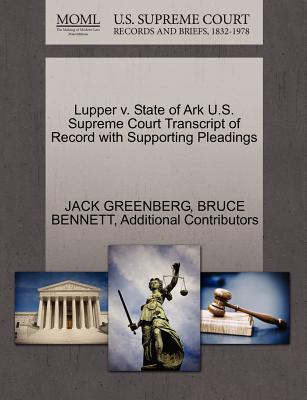 Lupper V. State of Ark U.S. Supreme Court Transcript of Record with Supporting Pleadings - Greenberg, Jack, and Bennett, Bruce, and Additional Contributors