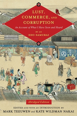 Lust, Commerce, and Corruption: An Account of What I Have Seen and Heard, by an EDO Samurai, Abridged Edition - Teeuwen, Mark (Editor), and Nakai, Kate Wildman (Editor), and Miyazaki, Fumiko