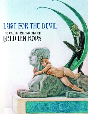 Lust for the Devil: The Erotic-Satanic Art of Felicien Rops - Huysmans, Joris Karl (Introduction by)