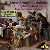 Lusty Broadside Ballads & Playford Dances from 17th Century England - City Waites; Dave Chatterley (hurdygurdy); Ian Gammie (violin); Mike Sargeant (bagpipes); Robin Jeffrey (lute);...