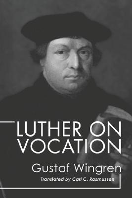 Luther on Vocation - Wingren, Gustaf, and Rasmussen, Carl C (Translated by)