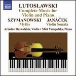 Lutoslawski: Complete Music for Violin and Piano; Szymanowski: Myths; Jan�cek: Violin Sonata