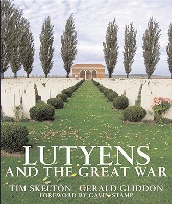 Lutyens and the Great War - Skelton, Tim, and Gliddon, Gerald, and Stamp, Gavin, Professor (Foreword by)
