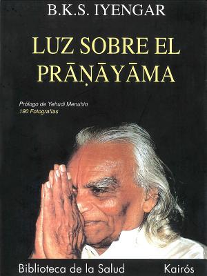 Luz Sobre El Pranayama - Iyengar, B K S, and Menuhin, Yehudi (Introduction by)