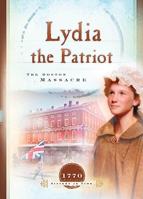Lydia the Patriot: The Boston Massacre - Miller, Susan Martins
