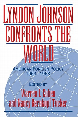 Lyndon Johnson Confronts the World: American Foreign Policy 1963 1968 - Cohen, Warren I (Editor), and Tucker, Nancy Bernkopf, Professor (Editor)