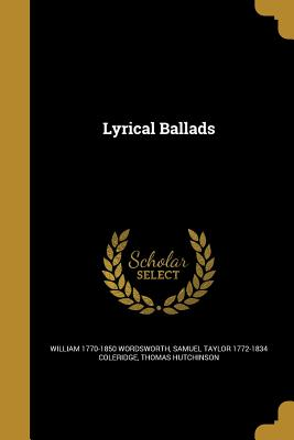 Lyrical Ballads - Wordsworth, William 1770-1850, and Coleridge, Samuel Taylor 1772-1834, and Hutchinson, Thomas