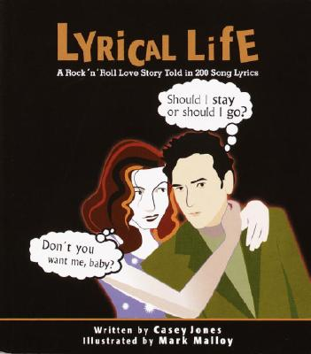 Lyrical Life: A Rock 'n' Roll Love Story Told in 200 Song Lyrics - Jones, Casey