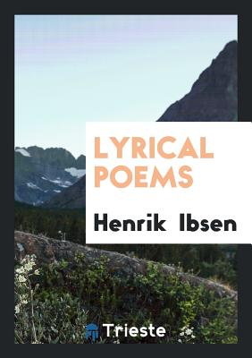 Lyrical Poems - Ibsen, Henrik