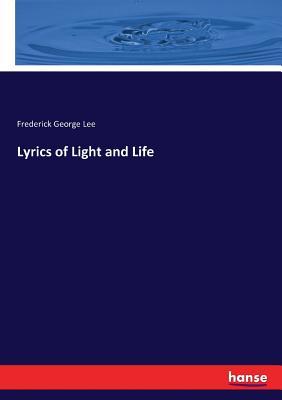 Lyrics of Light and Life - Lee, Frederick George