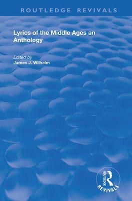Lyrics of the Middle Ages: An Anthology - Wilhelm, James J (Editor)