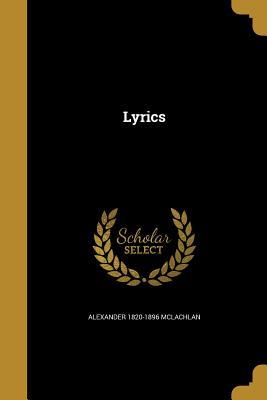 Lyrics - McLachlan, Alexander 1820-1896