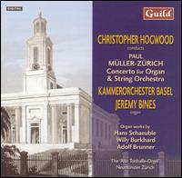 M�ller-Z�rich: Concerto for Organ & String Orchestra - Jeremy Bines (organ); Kammerorchester Basel; Christopher Hogwood (conductor)