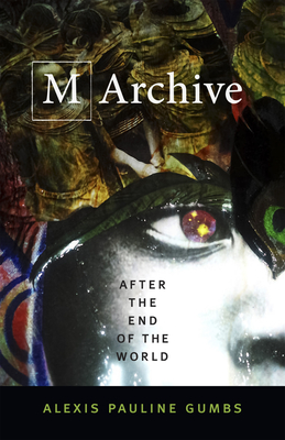 M Archive: After the End of the World - Gumbs, Alexis Pauline