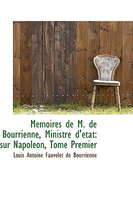 M Moires de M. de Bourrienne, Ministre D' Tat: Sur Napol On, Tome Premier - Antoine Fauvelet De Bourrienne, Louis
