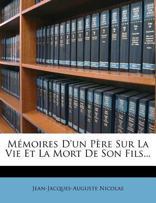M?moires D'Un P?re Sur La Vie Et La Mort de Son Fils... - Nicolas, Jean-Jacques-Auguste
