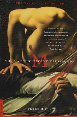 M: The Man Who Became Caravaggio - Robb, Peter